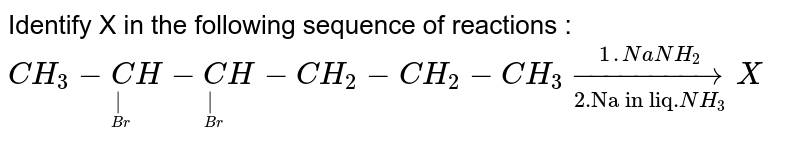 """Identify X in the following sequence of reactions : <br> `CH_3-undersetunderset(Br)