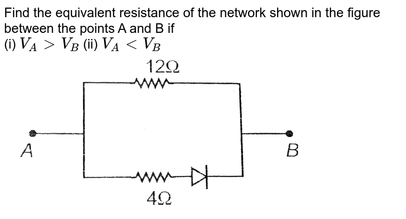 """Find the equivalent resistance of the network shown in the figure between the points A and B if <br> (i) `V_(A) gt V_(B) `    (ii) `V_(A) lt V_(B)` <br> <img src=""""https://d10lpgp6xz60nq.cloudfront.net/physics_images/AAK_T7_PHY_C27_SLV_004_Q01.png"""" width=""""80%"""">"""
