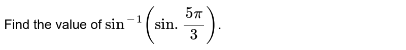 Find the value of `sin^(-1)(sin.(5pi)/3)`.