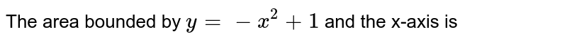 The area bounded by `y = -x^(2) + 1` and the x-axis is