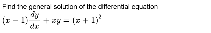 Find the general solution of the differential equation `(x-1)(dy)/(dx) + xy = (x+1)^(2)`