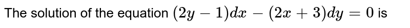 The solution of the equation `(2y-1)dx - (2x + 3)dy = 0` is