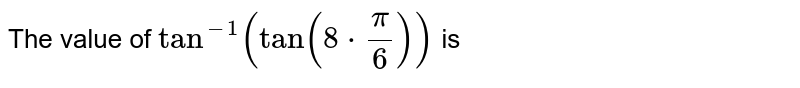 The value of `tan^(-1)(tan(7pi)/6)` is
