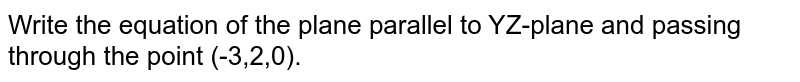 Write the equation of the plane parallel to YZ-plane and passing through the point (-3,2,0).