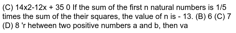 If the sum of the first n natural numbers is 1/5 times the sum of the their squares, the value of n is -