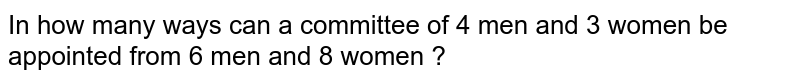 In how many ways can a committee of 4 men and 3 women be appointed from 6 men and 8 women ?