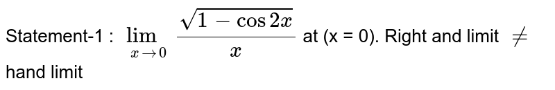 Statement-1 : `underset(x to 0)(lim) (sqrt(1 - cos 2x))/(x)` at (x = 0). Right and limit `!=` hand limit