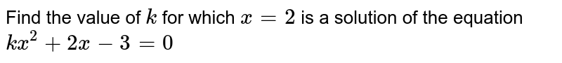 Find the value of `k` for which `x=2` is a solution of the equation `kx^2+2x-3=0`