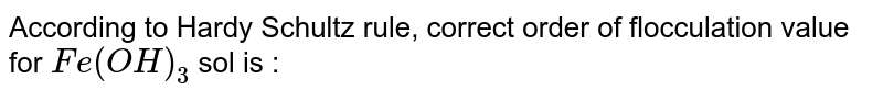 According to Hardy Schultz rule, correct order of flocculation value for `Fe(OH)_3` sol is :