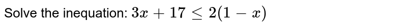 Solve the inequation: ` 3x+17le2(1-x)`