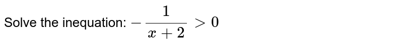 Solve the inequation: ` - 1/(x+2)gt0 `