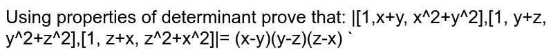 Using properties of determinant prove that: |[1,x+y, x^2+y^2],[1, y+z, y^2+z^2],[1, z+x, z^2+x^2]|= (x-y)(y-z)(z-x) `