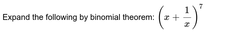 Expand the following by binomial theorem: `(x+ 1/x)^7`