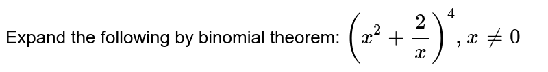Expand the following by binomial theorem: `(x^2+2/x)^4, x!=0`