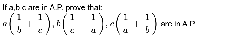 If a,b,c are in A.P. prove that: `a(1/b+1/c),b(1/c+1/a),c(1/a+1/b)` are in A.P.