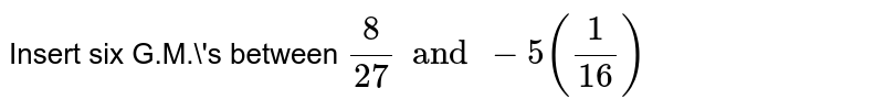 Insert six G.M.'s between `8/27 and -5 (1/16)`