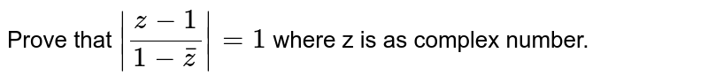 Prove that `|(z-1)/(1-barz)|=1` where z is as complex number.