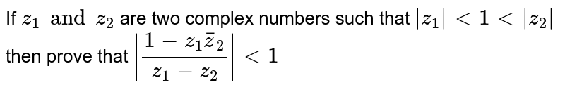 If `z_1 and z_2` are two complex numbers such that `|z_1|lt1lt|z_2|` then prove that `|(1-z_1barz_2)/(z_1-z_2)|lt1`