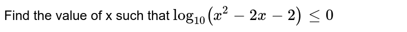 Find the value of x such that `log_10(x^2-2x-2)le0`