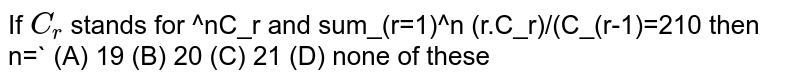 If `C_r` stands for ^nC_r and sum_(r=1)^n (r.C_r)/(C_(r-1)=210 then n=` (A) 19 (B) 20 (C) 21 (D) none of these