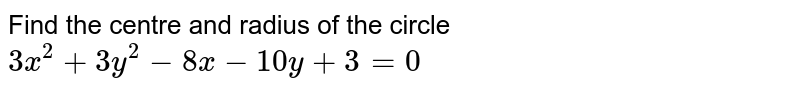 Find the centre and radius of the circle `3x^2 + 3y^2 - 8x - 10y + 3=0`