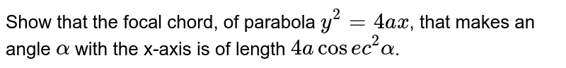 Show that the focal chord, of parabola `y^2 = 4ax`, that makes an angle `alpha` with the x-axis is of length `4a cosec^2 alpha`.