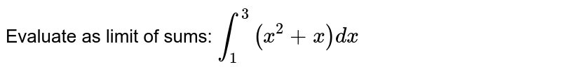 Evaluate as limit of sums: `int_1^3 (x^2+x)dx`
