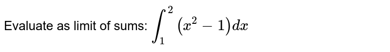 Evaluate as limit of sums: `int_1^2 (x^2-1)dx`