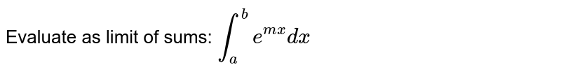 Evaluate as limit of sums: `int_a^b e^(mx)dx`