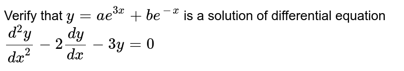 Verify that `y=ae^(3x)+be^(-x) ` is a solution of differential equation `(d^2y)/(dx^2)-2(dy)/(dx)-3y=0`