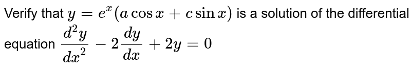 Verify that `y=e^x(acosx+csinx)` is a solution of the differential equation `(d^2y)/dx^2-2(dy)/(dx)+2y=0`