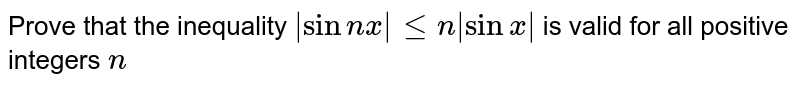 Prove that the inequality `|sinn x|len|sinx|` is valid for all positive integers `n`