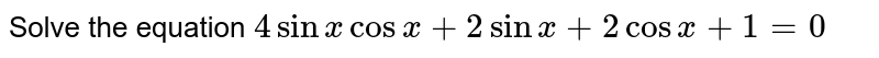 Solve the equation `4 sin x cos x + 2 sin x + 2 cos x + 1 = 0`