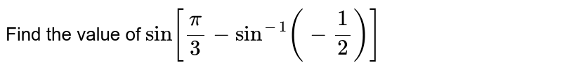 Find the value of `sin[pi/3 - sin^(-1) (- 1/2)]`