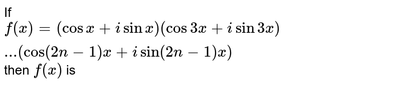 """If `f(x)=(cosx+isinx)(cos3x+isin3x)...(cos(2n-1)x+isin(2n-1)x)` then `f""""(x)` is"""