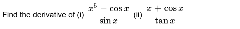 Find the derivative of (i) `(x^5-cosx)/(sinx)`  (ii)  `(x+cosx)/(tanx)`