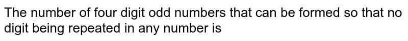 The number of four digit odd numbers that can be formed so that no digit being repeated in any number is