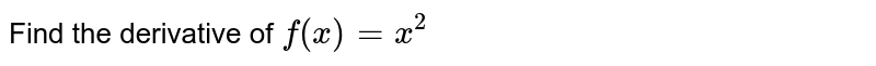 Find the   derivative of `f(x)=x^2`