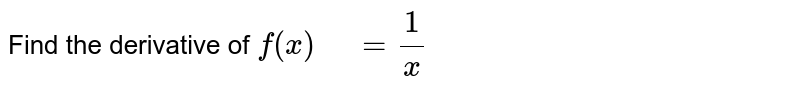 """Find the derivative of `f(x)"""" """"=1/x`"""