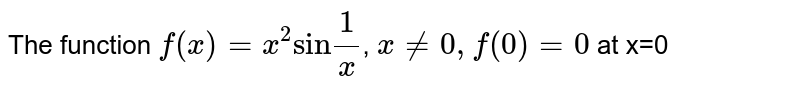 """The function `f(x)=x^(2)""""sin""""(1)/(x)`, `xne0,(f)0=0` at x=0"""