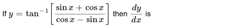If `y=tan^(-1)[(sinx-cosx)/(cosx-sinx)]` then `(dy)/(dx)` is