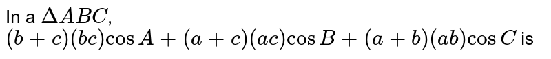 In a `DeltaABC`, <br> `(b+c)(bc)cosA+(a+c)(ac)cosB+(a+b)(ab)cosC` is