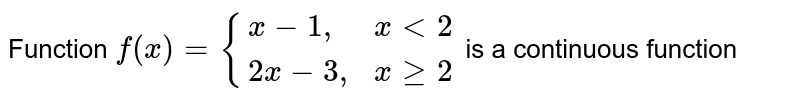 """Function `f(x)={(x-1"""","""",x lt 2),(2x-3"""","""", x ge 2):}` is a continuous function"""
