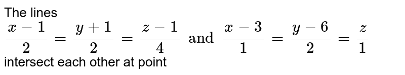 The lines `(x-1)/(2)=(y+1)/(2)=(z-1)/(4) and (x-3)/(1)=(y-k)/(2)=(z)/(1)` intersect each other at point