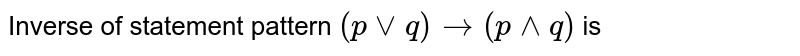 Inverse of statement pattern `(pvvq)to(p^^q)` is