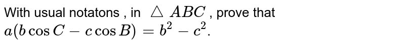 With usual notatons , in `triangle ABC` , prove that `a(bcosC-c cos B)=b^2-c^2`.