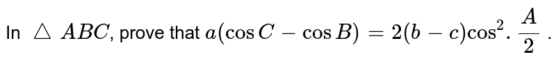 In `triangle  ABC`, prove that `a(cosC-cosB)=2(b-c)cos^2.(A)/(2)` .