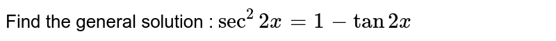 Find the general solution of : <br>`sec^2 2x=1-tan2x`