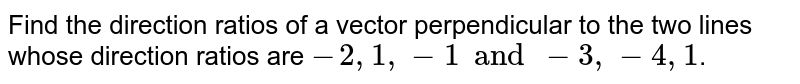 Find the direction ratios of a vector perpendicular to the two lines whose direction ratios are `-2, 1, -1 and -3, -4, 1`.