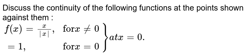 """Discuss the continuity of the following functions at the points shown against them : <br> `{:(f(x)=(x)/(